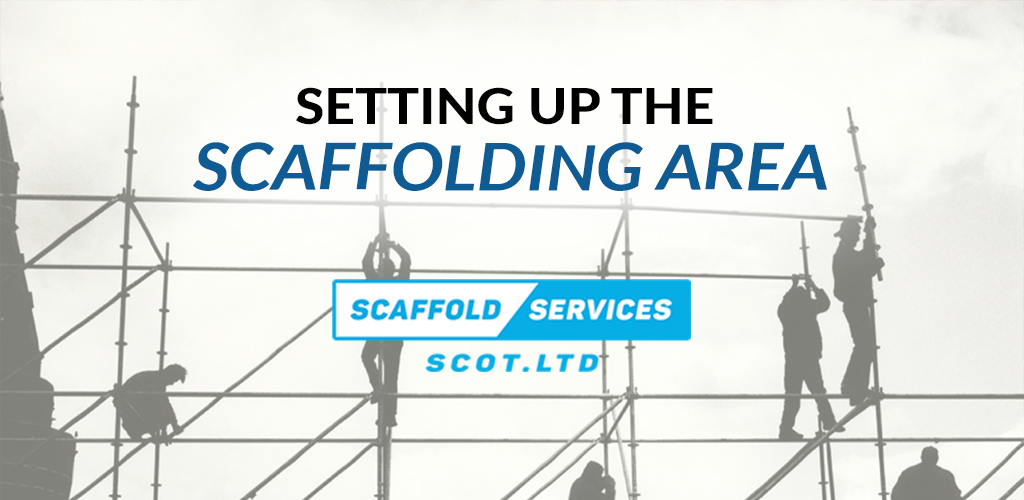 Scaffolding Hire Scotland: Setting Up the Scaffolding Area